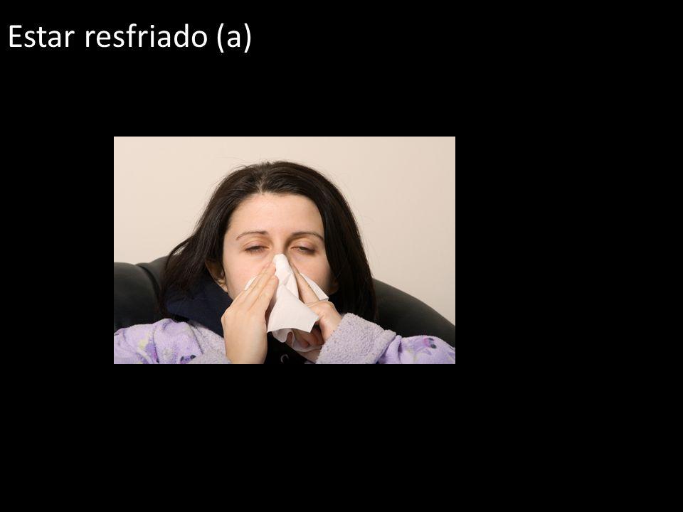 Estar resfriado (a)