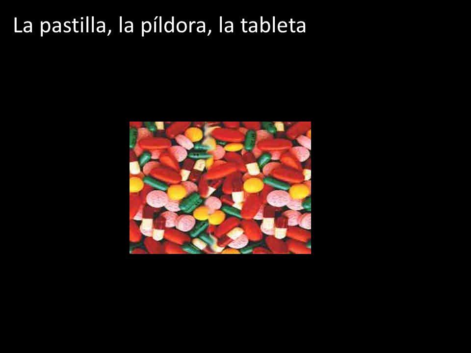La pastilla, la píldora, la tableta