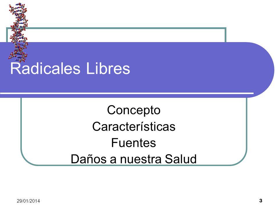 29/01/2014 4 Radicales Libres Es una molécula, orgánica o inorgánica, extremadamente inestable y con un gran poder reactivo.
