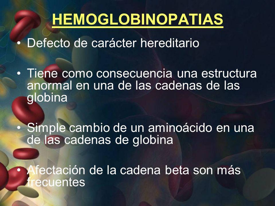 HEMOGLOBINOPATIAS Defecto de carácter hereditario Tiene como consecuencia una estructura anormal en una de las cadenas de las globina Simple cambio de