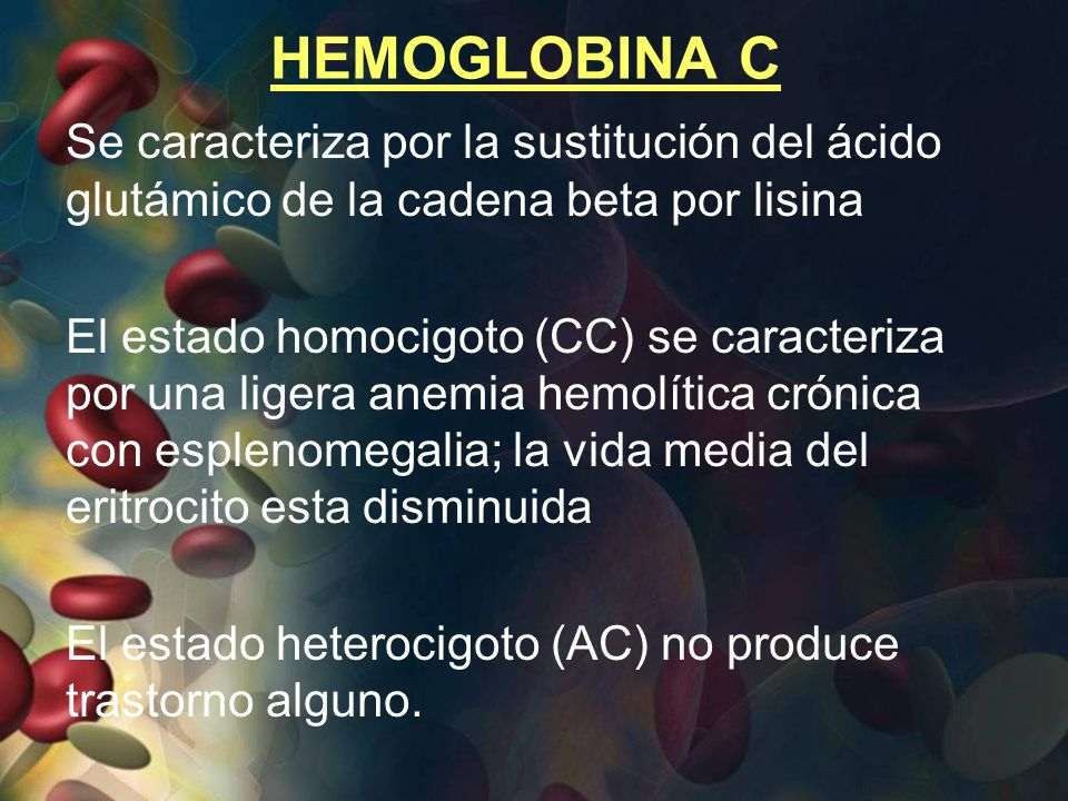 HEMOGLOBINA C Se caracteriza por la sustitución del ácido glutámico de la cadena beta por lisina El estado homocigoto (CC) se caracteriza por una lige