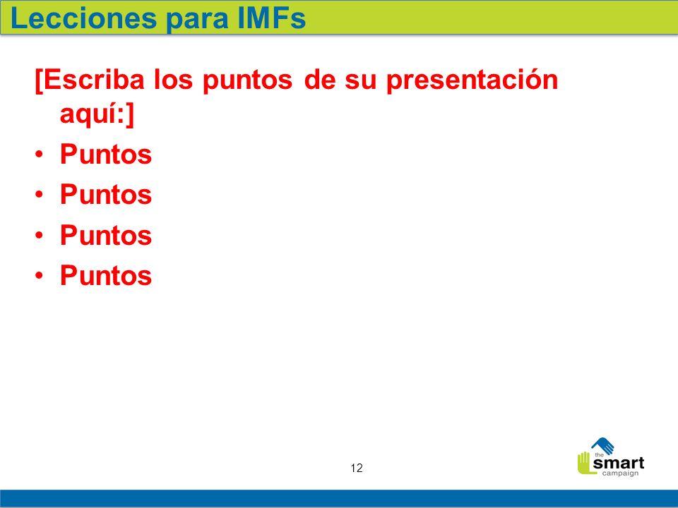 12 [Escriba los puntos de su presentación aquí:] Puntos Lecciones para IMFs