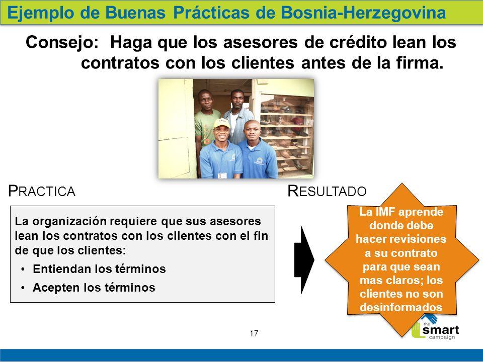 17 Ejemplo de Buenas Prácticas de Bosnia-Herzegovina Consejo: Haga que los asesores de crédito lean los contratos con los clientes antes de la firma.