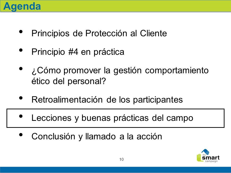 10 Agenda Principios de Protección al Cliente Principio #4 en práctica ¿Cómo promover la gestión comportamiento ético del personal? Retroalimentación