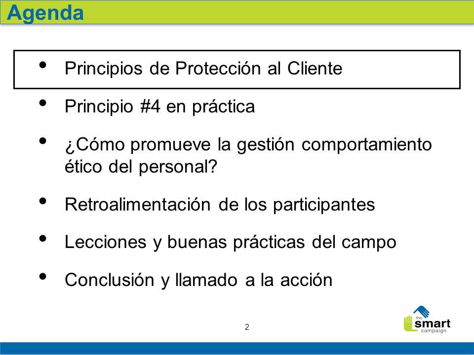 2 Principios de Protección al Cliente Principio #4 en práctica ¿Cómo promueve la gestión comportamiento ético del personal? Retroalimentación de los p