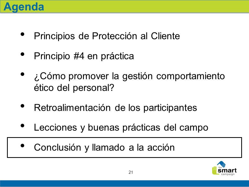 21 Agenda Principios de Protección al Cliente Principio #4 en práctica ¿Cómo promover la gestión comportamiento ético del personal? Retroalimentación