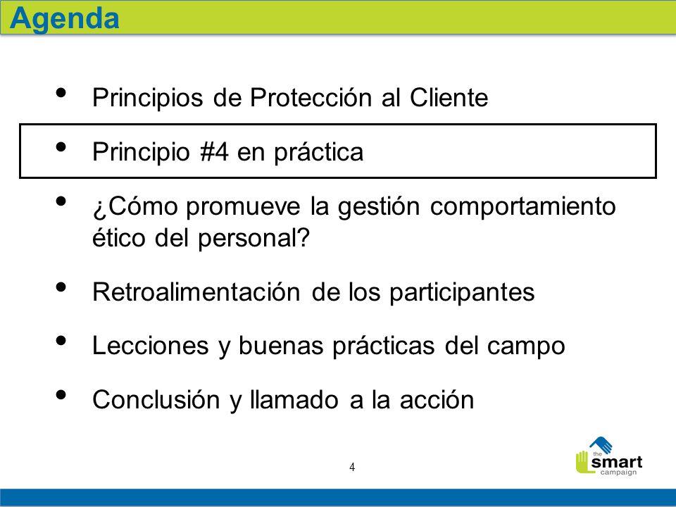 4 Agenda Principios de Protección al Cliente Principio #4 en práctica ¿Cómo promueve la gestión comportamiento ético del personal? Retroalimentación d