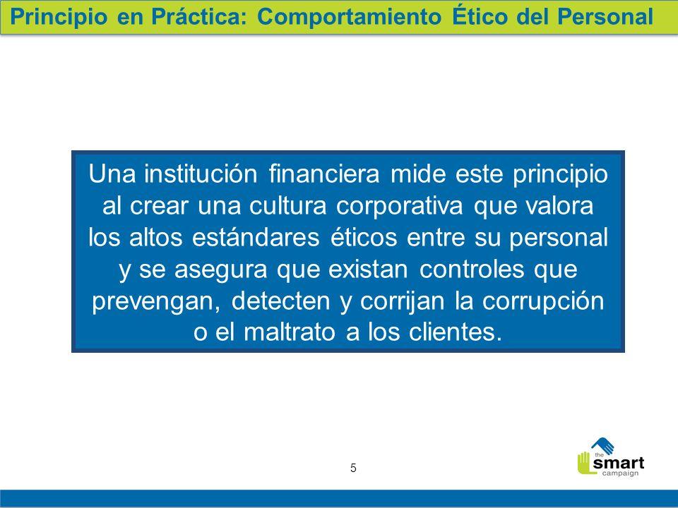 5 Una institución financiera mide este principio al crear una cultura corporativa que valora los altos estándares éticos entre su personal y se asegur