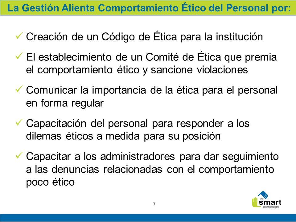 7 La Gestión Alienta Comportamiento Ético del Personal por: Creación de un Código de Ética para la institución El establecimiento de un Comité de Étic
