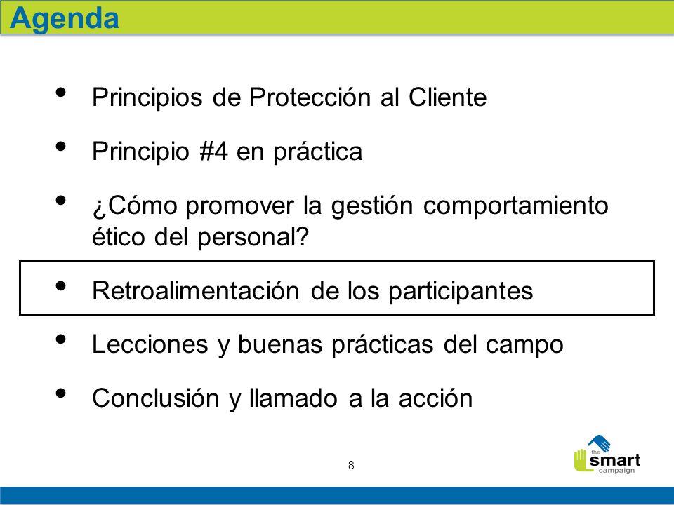 8 Agenda Principios de Protección al Cliente Principio #4 en práctica ¿Cómo promover la gestión comportamiento ético del personal? Retroalimentación d