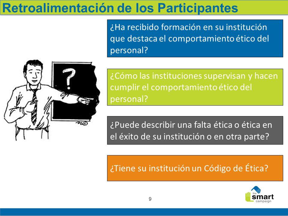 9 Retroalimentación de los Participantes ¿Ha recibido formación en su institución que destaca el comportamiento ético del personal? ¿Puede describir u