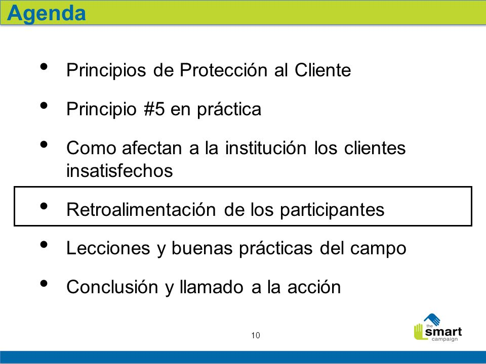 10 Principios de Protección al Cliente Principio #5 en práctica Como afectan a la institución los clientes insatisfechos Retroalimentación de los part