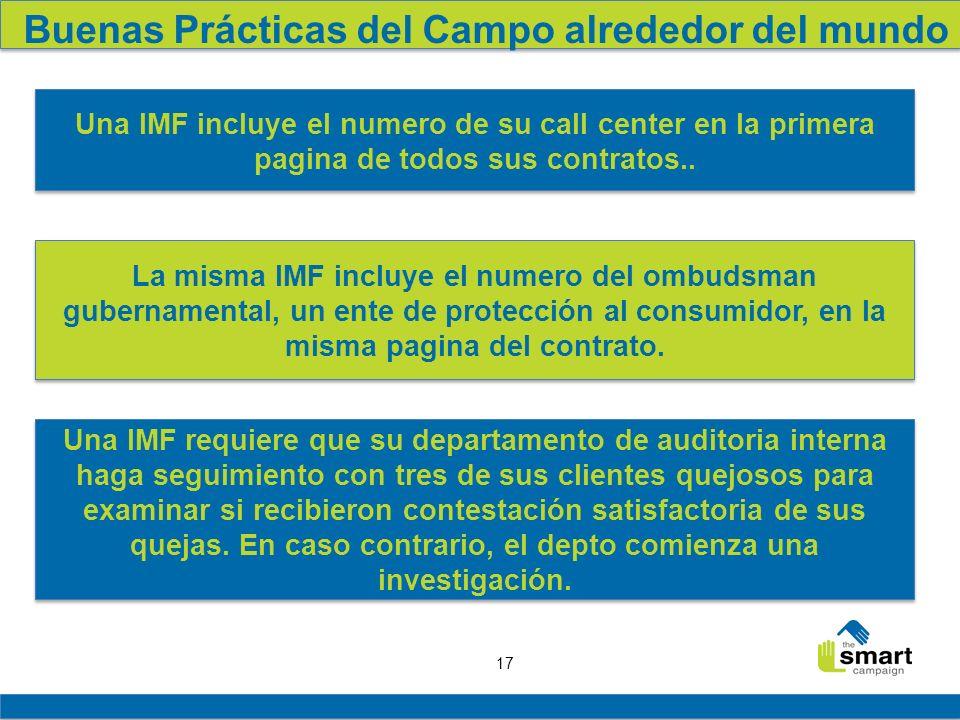 17 Buenas Prácticas del Campo alrededor del mundo Una IMF incluye el numero de su call center en la primera pagina de todos sus contratos.. La misma I