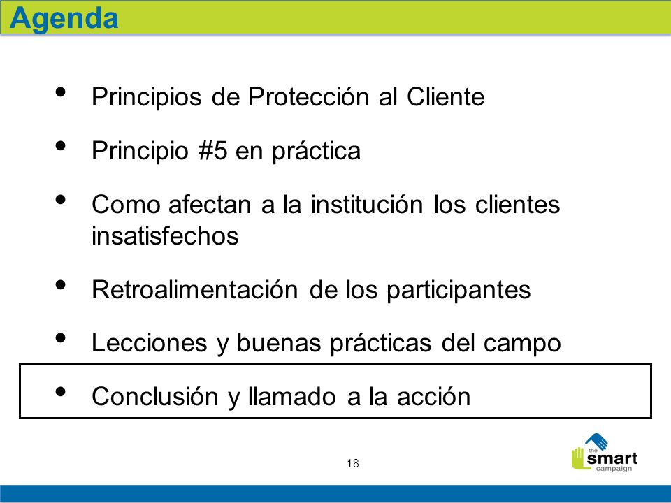 18 Principios de Protección al Cliente Principio #5 en práctica Como afectan a la institución los clientes insatisfechos Retroalimentación de los part