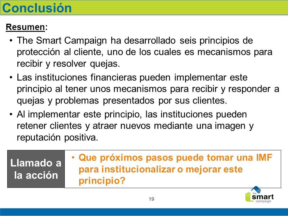 19 Resumen: The Smart Campaign ha desarrollado seis principios de protección al cliente, uno de los cuales es mecanismos para recibir y resolver queja