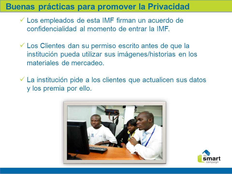 16 Buenas prácticas para promover la Privacidad Los empleados de esta IMF firman un acuerdo de confidencialidad al momento de entrar la IMF.