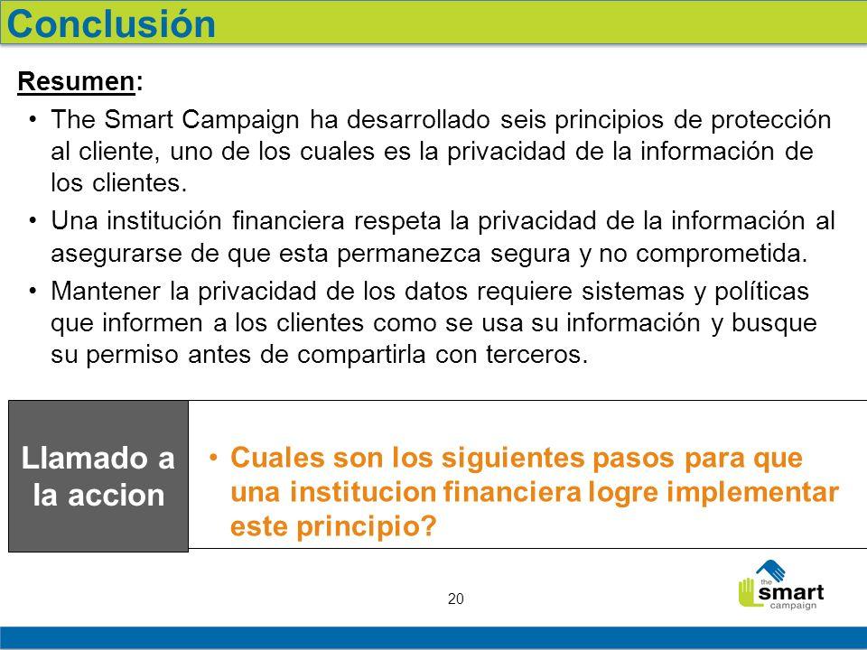 20 Resumen: The Smart Campaign ha desarrollado seis principios de protección al cliente, uno de los cuales es la privacidad de la información de los clientes.