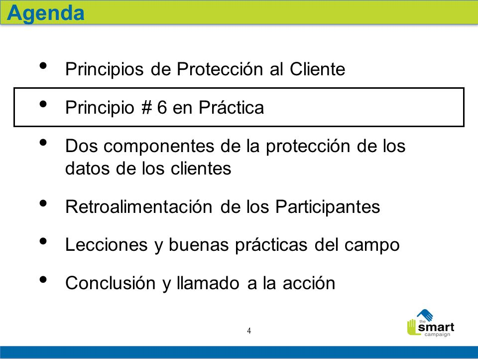 4 Principio # 6 en Práctica Dos componentes de la protección de los datos de los clientes Retroalimentación de los Participantes Lecciones y buenas prácticas del campo Conclusión y llamado a la acción Agenda