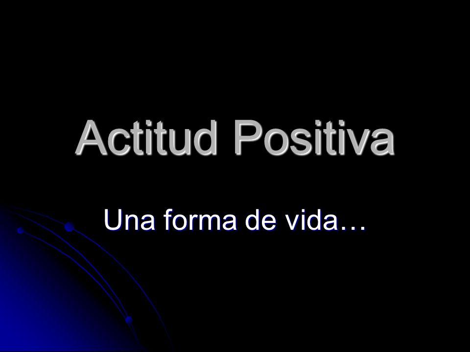 Concepto Es la actitud mental adecuada en cualquier situación que nos ayuda a resolver los problemas que puedan aparecer en nuestro camino.