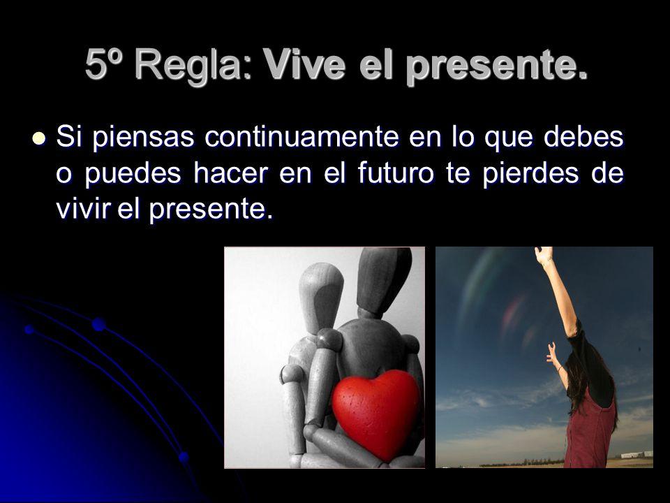5º Regla: Vive el presente.