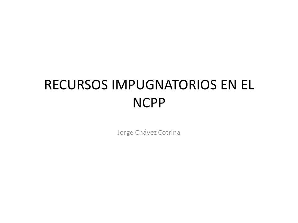 RECURSOS IMPUGNATORIOS EN EL NCPP Jorge Chávez Cotrina