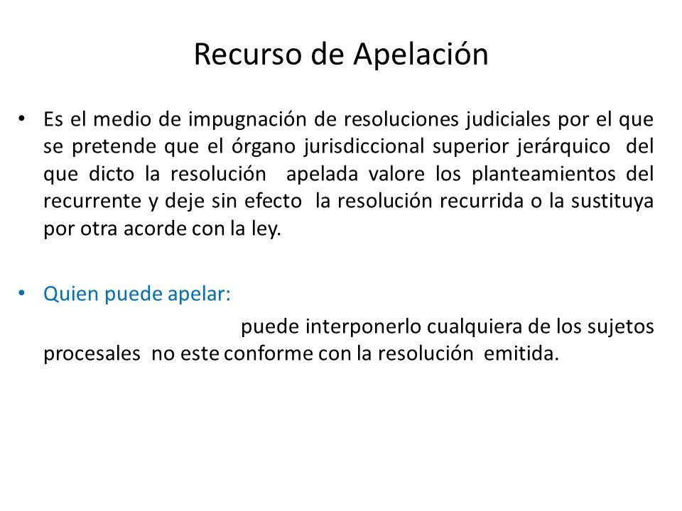 Recurso de Apelación Es el medio de impugnación de resoluciones judiciales por el que se pretende que el órgano jurisdiccional superior jerárquico del