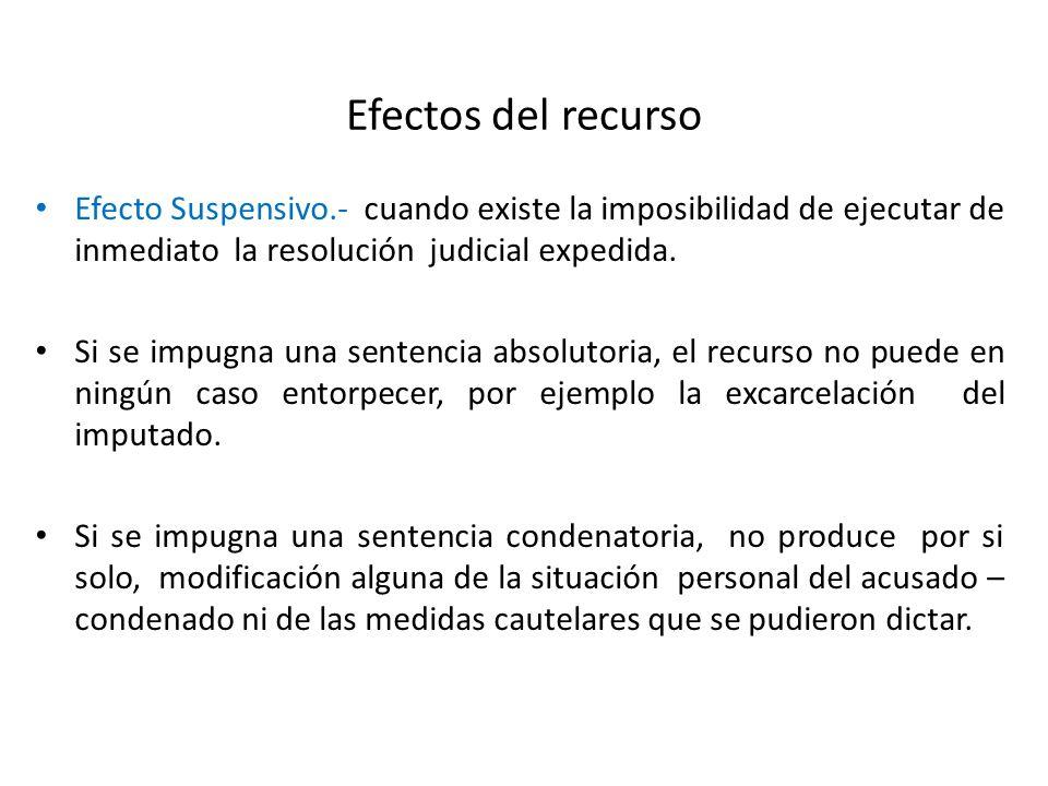 Efectos del recurso Efecto Suspensivo.- cuando existe la imposibilidad de ejecutar de inmediato la resolución judicial expedida. Si se impugna una sen