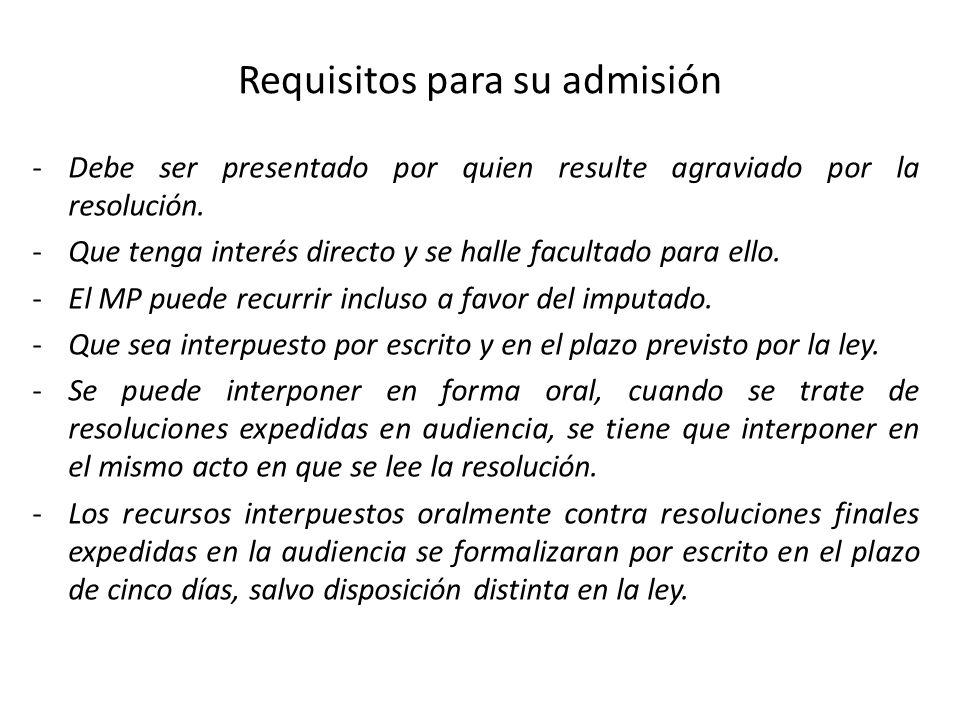 Requisitos para su admisión -Debe ser presentado por quien resulte agraviado por la resolución. -Que tenga interés directo y se halle facultado para e