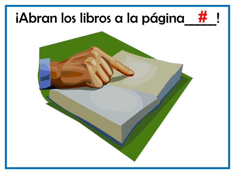 ¡Abran los libros a la página_____! #