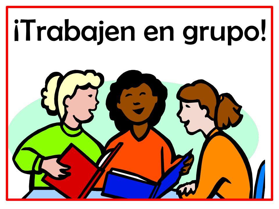 ¡Trabajen en grupo!