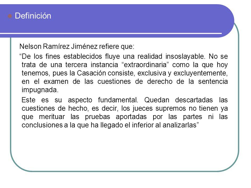 Nelson Ramírez Jiménez refiere que: De los fines establecidos fluye una realidad insoslayable. No se trata de una tercera instancia extraordinaria com