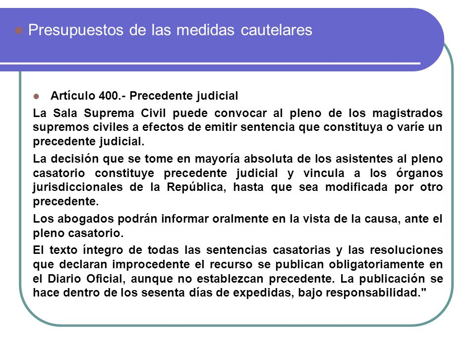 Artículo 400.- Precedente judicial La Sala Suprema Civil puede convocar al pleno de los magistrados supremos civiles a efectos de emitir sentencia que