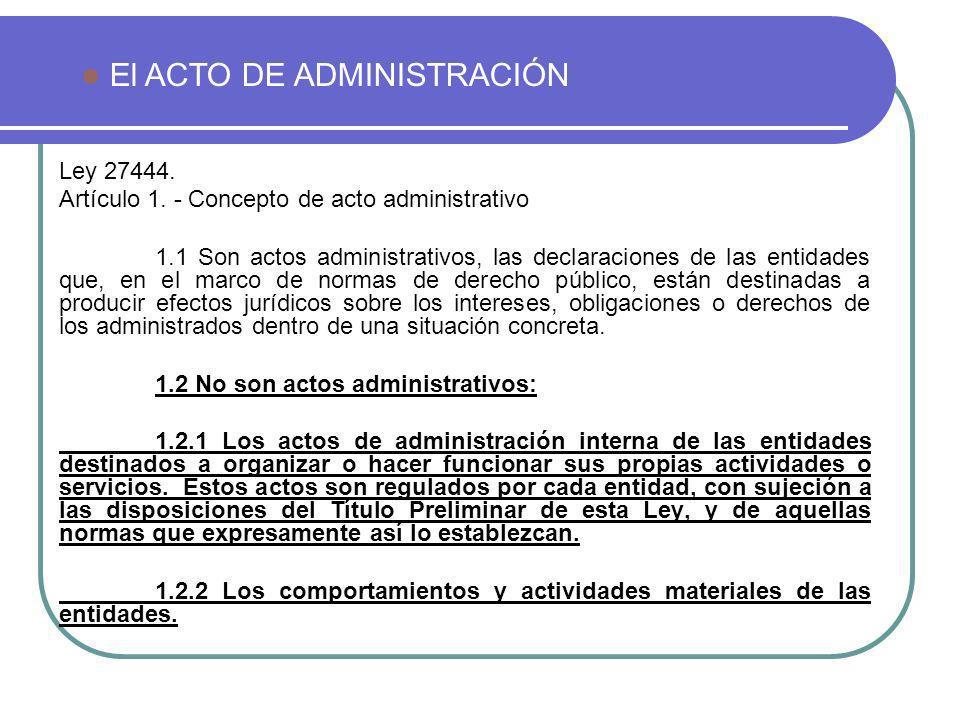 Ley 27444. Artículo 1. - Concepto de acto administrativo 1.1 Son actos administrativos, las declaraciones de las entidades que, en el marco de normas