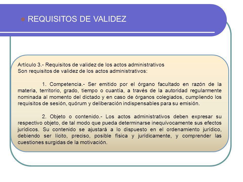REQUISITOS DE VALIDEZ Artículo 3.- Requisitos de validez de los actos administrativos Son requisitos de validez de los actos administrativos: 1. Compe