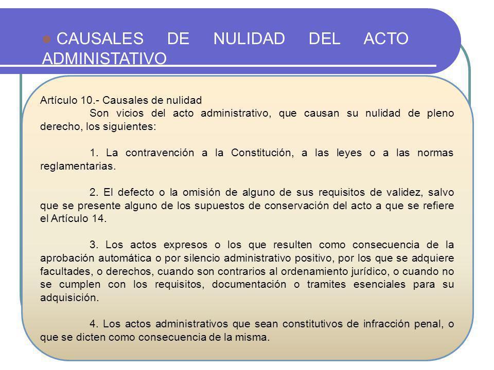 CAUSALES DE NULIDAD DEL ACTO ADMINISTATIVO Artículo 10.- Causales de nulidad Son vicios del acto administrativo, que causan su nulidad de pleno derech