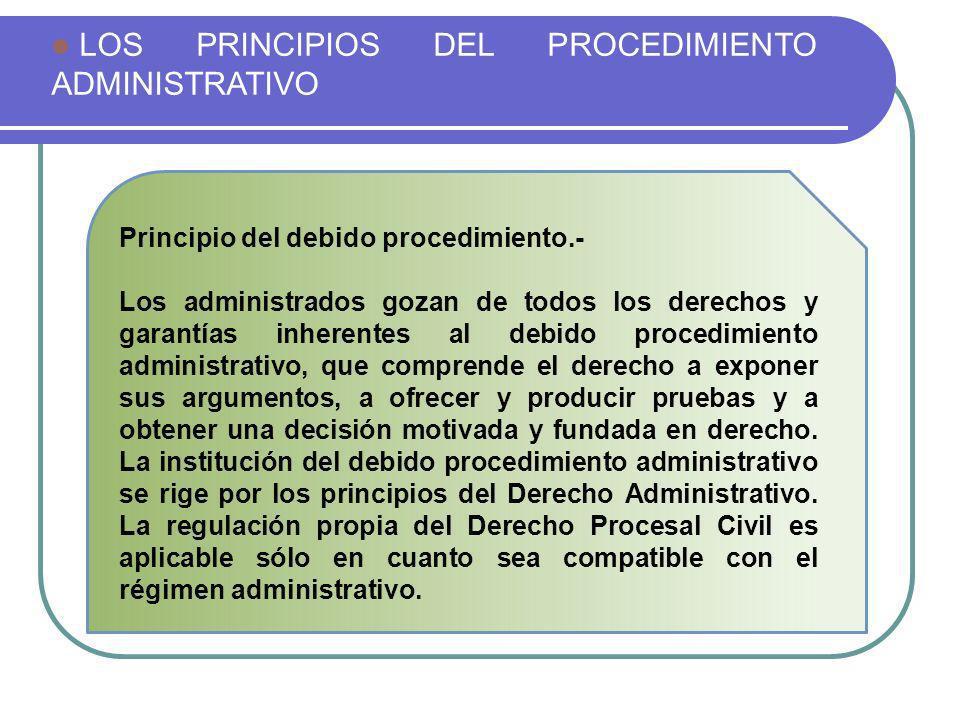LOS PRINCIPIOS DEL PROCEDIMIENTO ADMINISTRATIVO Principio del debido procedimiento.- Los administrados gozan de todos los derechos y garantías inheren