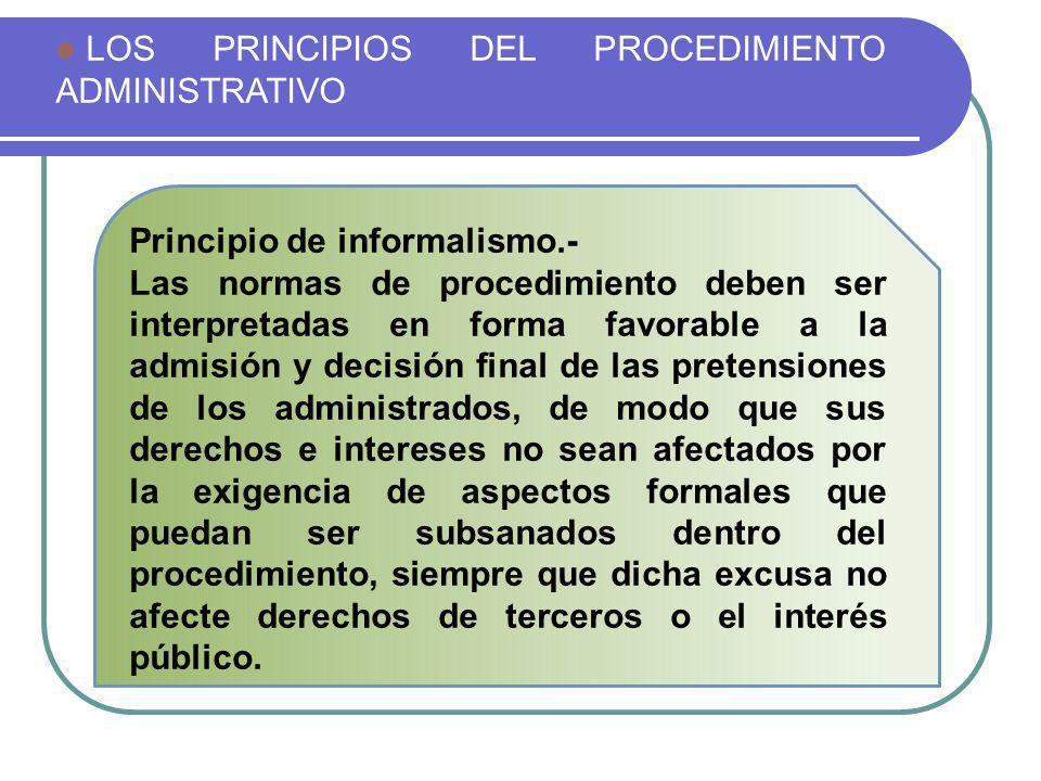 LOS PRINCIPIOS DEL PROCEDIMIENTO ADMINISTRATIVO Principio de informalismo.- Las normas de procedimiento deben ser interpretadas en forma favorable a l