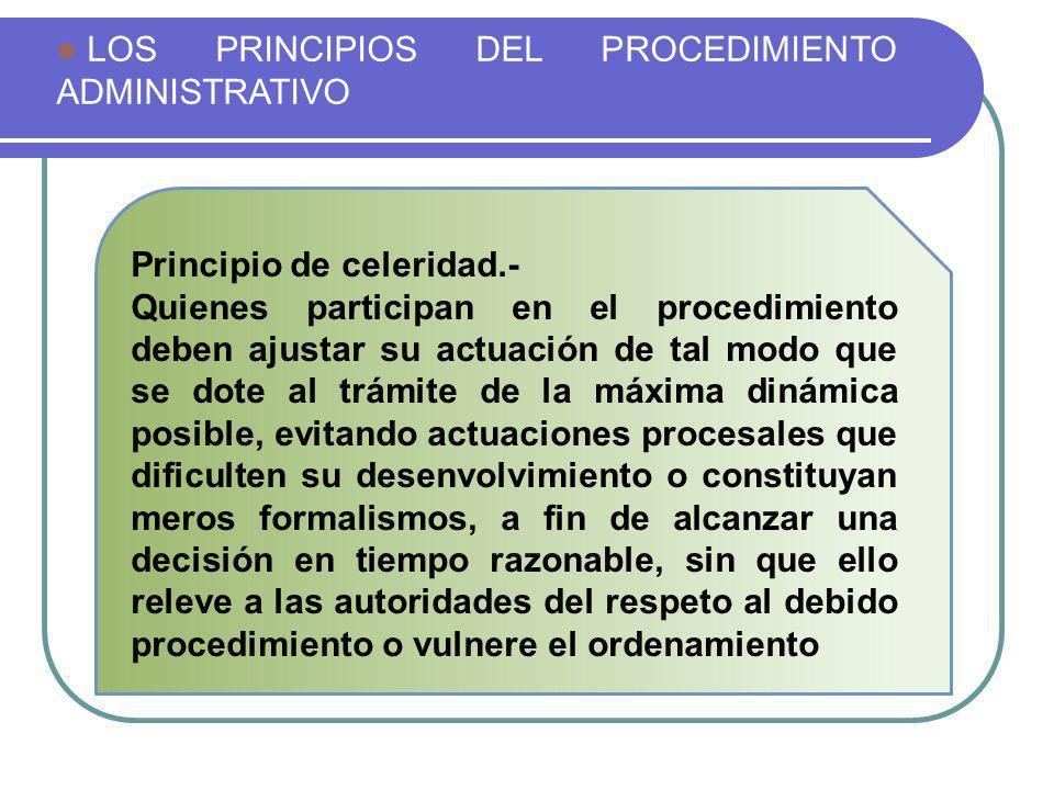 LOS PRINCIPIOS DEL PROCEDIMIENTO ADMINISTRATIVO Principio de celeridad.- Quienes participan en el procedimiento deben ajustar su actuación de tal modo
