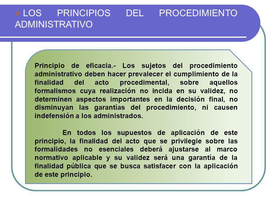 LOS PRINCIPIOS DEL PROCEDIMIENTO ADMINISTRATIVO Principio de eficacia.- Los sujetos del procedimiento administrativo deben hacer prevalecer el cumplim