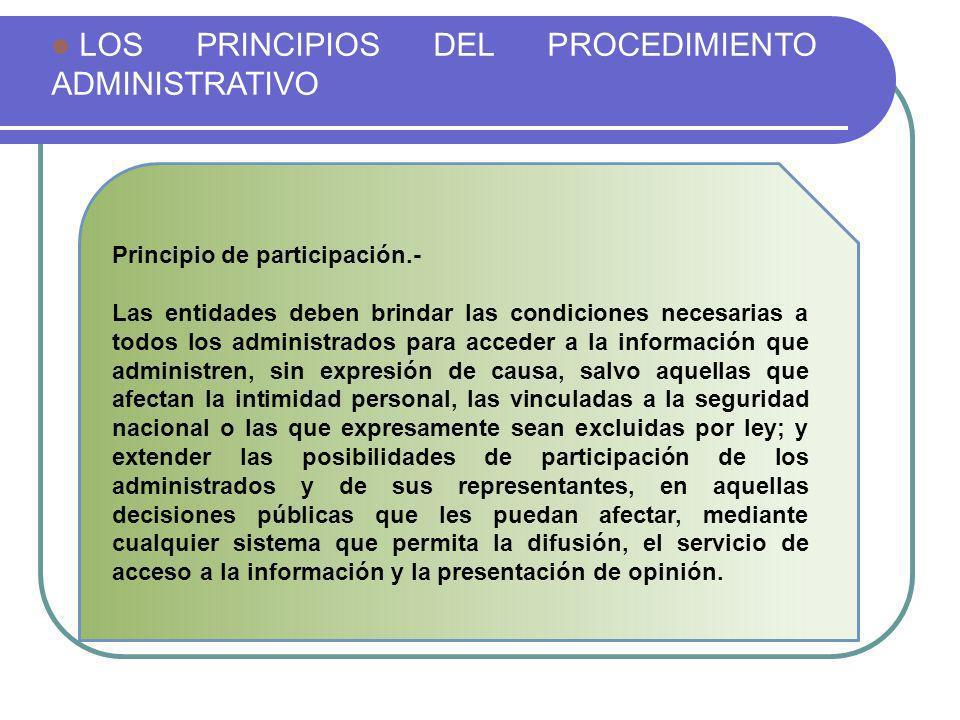 LOS PRINCIPIOS DEL PROCEDIMIENTO ADMINISTRATIVO Principio de participación.- Las entidades deben brindar las condiciones necesarias a todos los admini