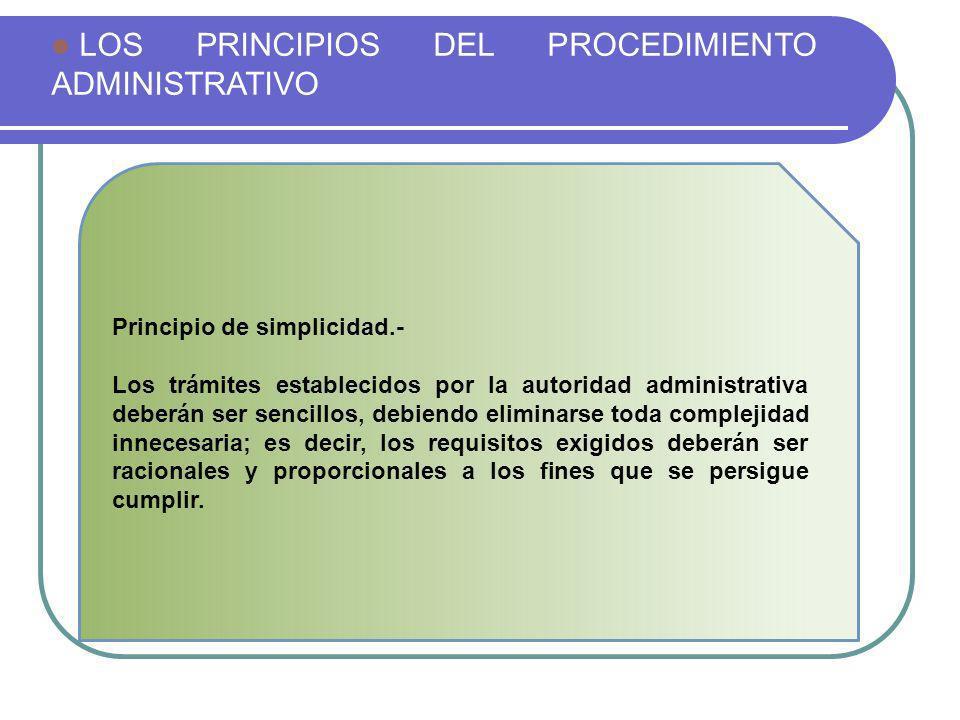 LOS PRINCIPIOS DEL PROCEDIMIENTO ADMINISTRATIVO Principio de simplicidad.- Los trámites establecidos por la autoridad administrativa deberán ser senci