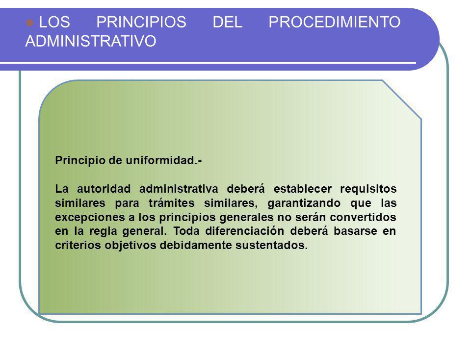 LOS PRINCIPIOS DEL PROCEDIMIENTO ADMINISTRATIVO Principio de uniformidad.- La autoridad administrativa deberá establecer requisitos similares para trá