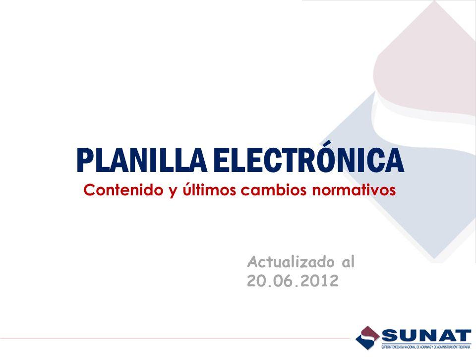 PLANILLA ELECTRÓNICA Contenido y últimos cambios normativos Actualizado al 20.06.2012