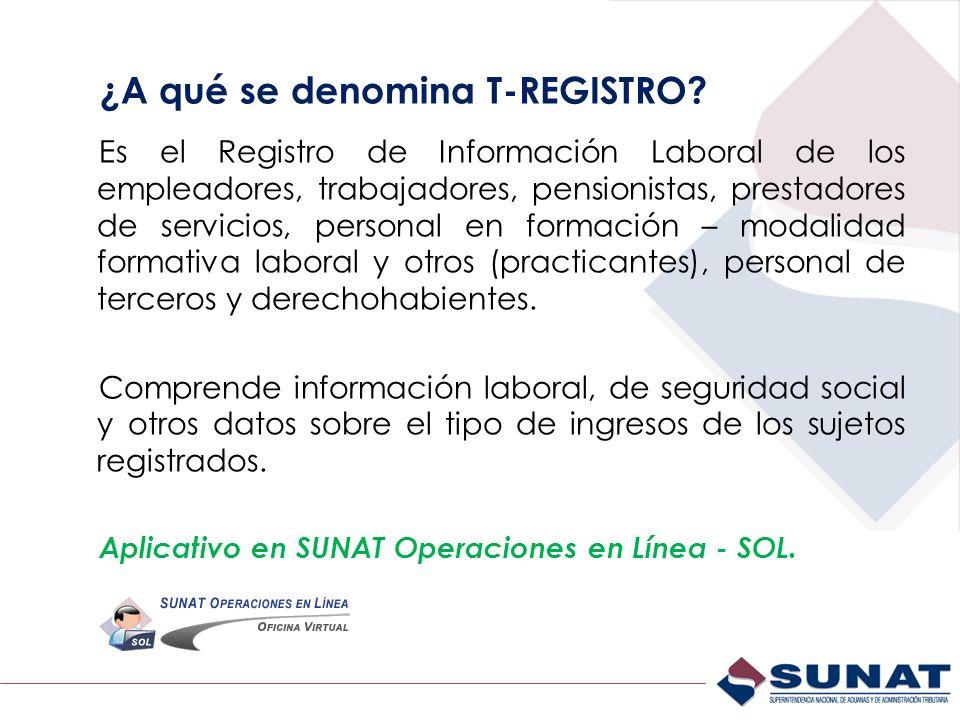 ¿A qué se denomina T-REGISTRO? Es el Registro de Información Laboral de los empleadores, trabajadores, pensionistas, prestadores de servicios, persona