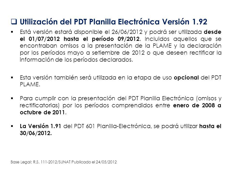 Utilización del PDT Planilla Electrónica Versión 1.92 Está versión estará disponible el 26/06/2012 y podrá ser utilizada desde el 01/07/2012 hasta el