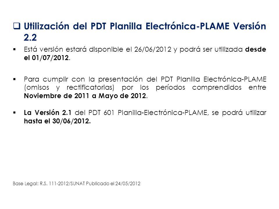 Utilización del PDT Planilla Electrónica-PLAME Versión 2.2 Está versión estará disponible el 26/06/2012 y podrá ser utilizada desde el 01/07/2012. Par