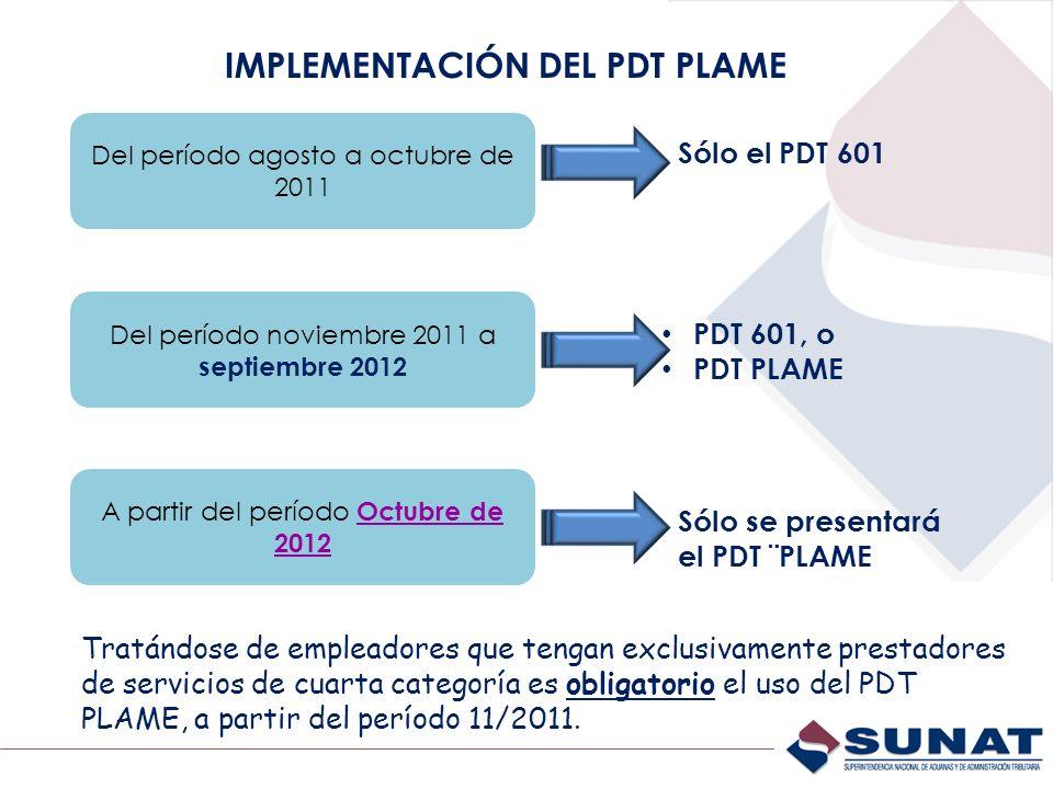 IMPLEMENTACIÓN DEL PDT PLAME Del período agosto a octubre de 2011 Sólo el PDT 601 Del período noviembre 2011 a septiembre 2012 PDT 601, o PDT PLAME Só