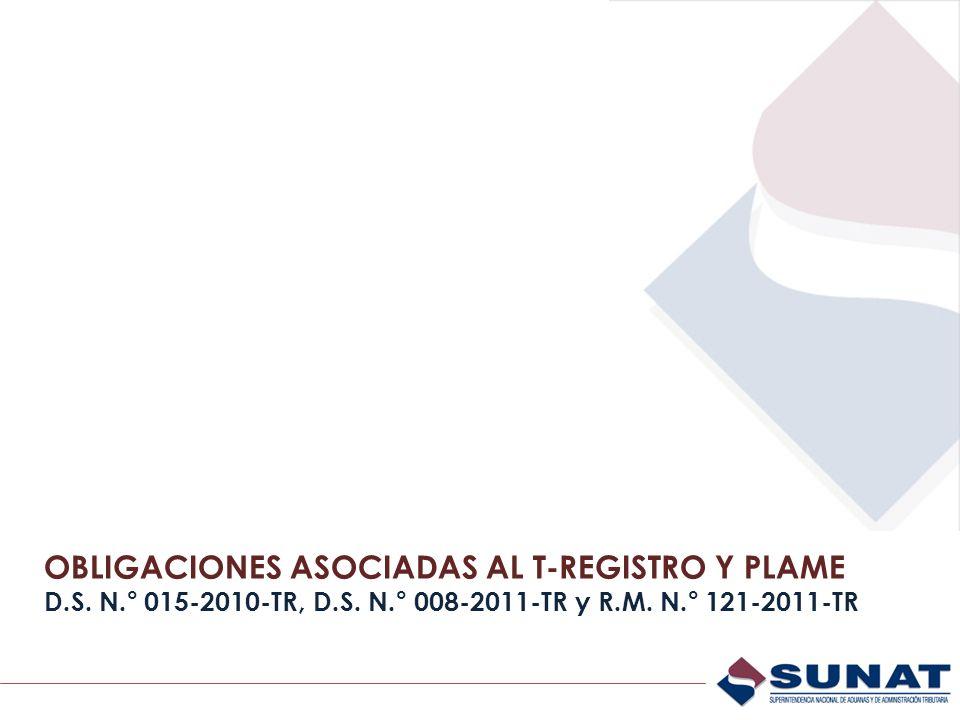 OBLIGACIONES ASOCIADAS AL T-REGISTRO Y PLAME D.S. N.° 015-2010-TR, D.S. N.° 008-2011-TR y R.M. N.° 121-2011-TR