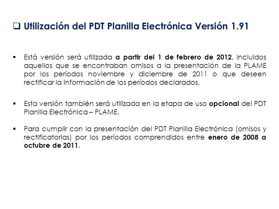 Utilización del PDT Planilla Electrónica Versión 1.91 Está versión será utilizada a partir del 1 de febrero de 2012. Incluidos aquellos que se encontr