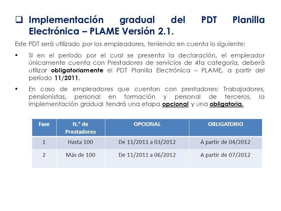 Implementación gradual del PDT Planilla Electrónica – PLAME Versión 2.1. Este PDT será utilizado por los empleadores, teniendo en cuenta lo siguiente: